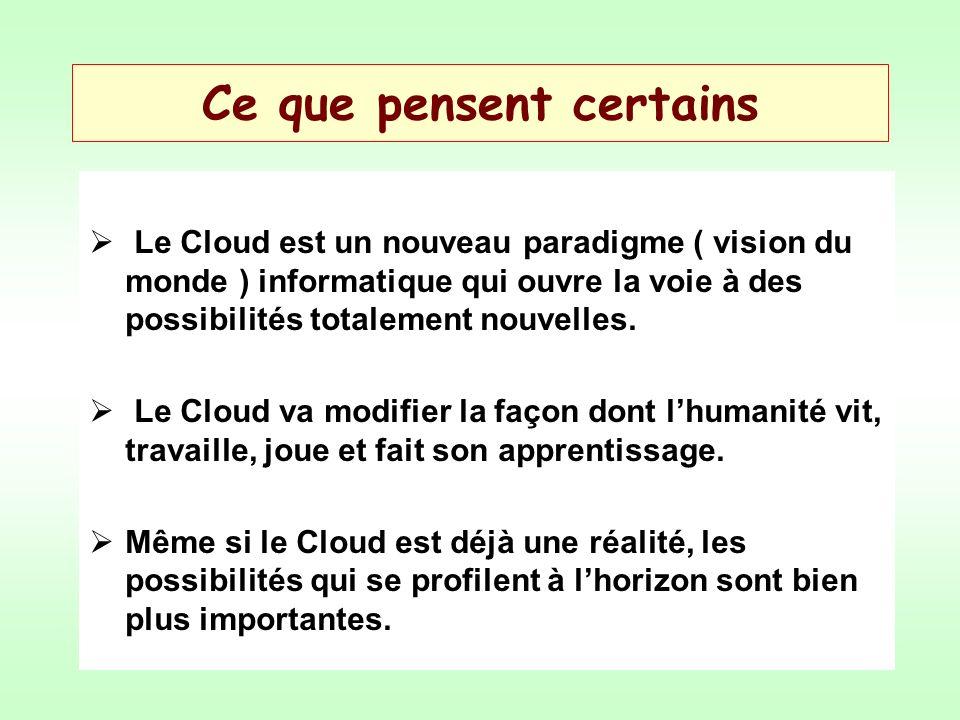 Ce que pensent certains Le Cloud est un nouveau paradigme ( vision du monde ) informatique qui ouvre la voie à des possibilités totalement nouvelles.