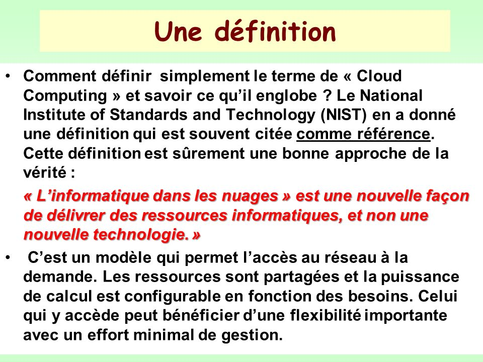Une définition Comment définir simplement le terme de « Cloud Computing » et savoir ce quil englobe ? Le National Institute of Standards and Technolog