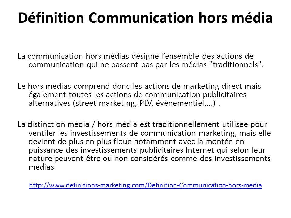 Définition Communication hors média La communication hors médias désigne lensemble des actions de communication qui ne passent pas par les médias traditionnels .
