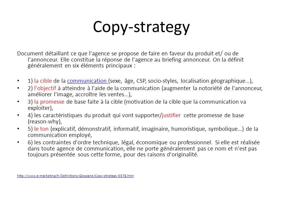 Copy-strategy Document détaillant ce que l agence se propose de faire en faveur du produit et/ ou de l annonceur.