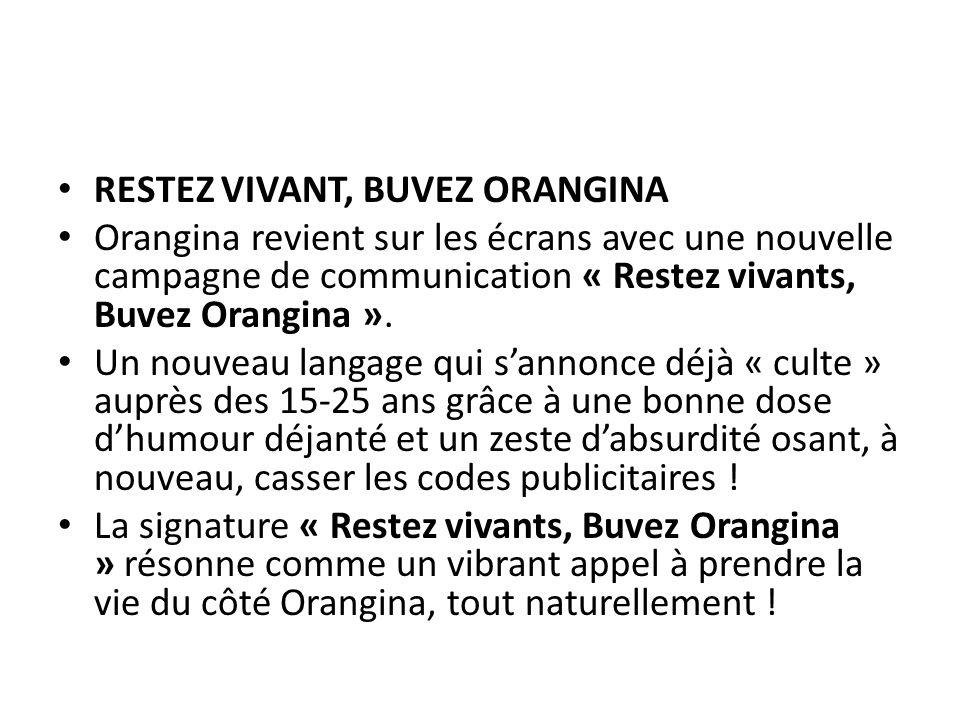RESTEZ VIVANT, BUVEZ ORANGINA Orangina revient sur les écrans avec une nouvelle campagne de communication « Restez vivants, Buvez Orangina ».