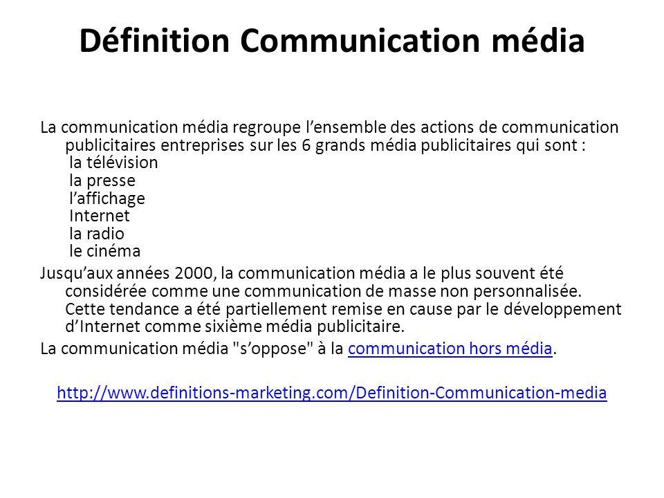 Définition Communication média La communication média regroupe lensemble des actions de communication publicitaires entreprises sur les 6 grands média publicitaires qui sont : la télévision la presse laffichage Internet la radio le cinéma Jusquaux années 2000, la communication média a le plus souvent été considérée comme une communication de masse non personnalisée.