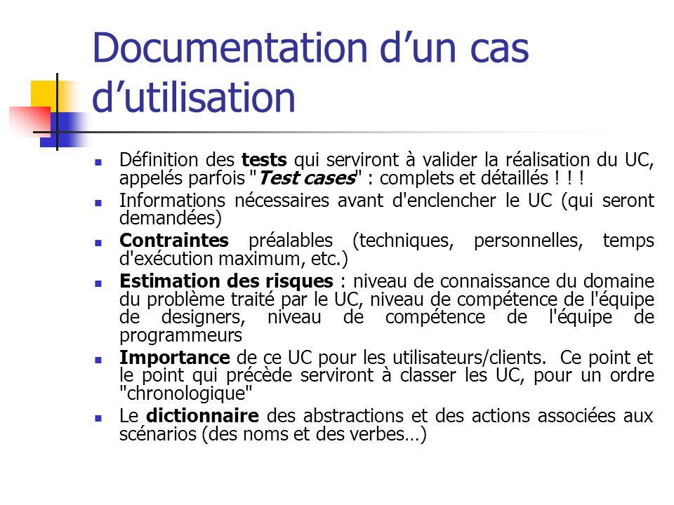 Documentation dun cas dutilisation Définition des tests qui serviront à valider la réalisation du UC, appelés parfois Test cases : complets et détaillés .