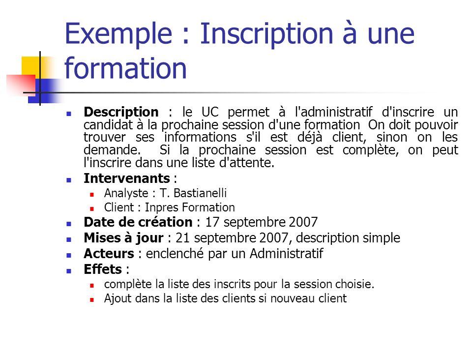 Exemple : Inscription à une formation Description : le UC permet à l administratif d inscrire un candidat à la prochaine session d une formation On doit pouvoir trouver ses informations s il est déjà client, sinon on les demande.