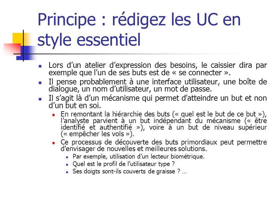 Principe : rédigez les UC en style essentiel Lors dun atelier dexpression des besoins, le caissier dira par exemple que lun de ses buts est de « se connecter ».