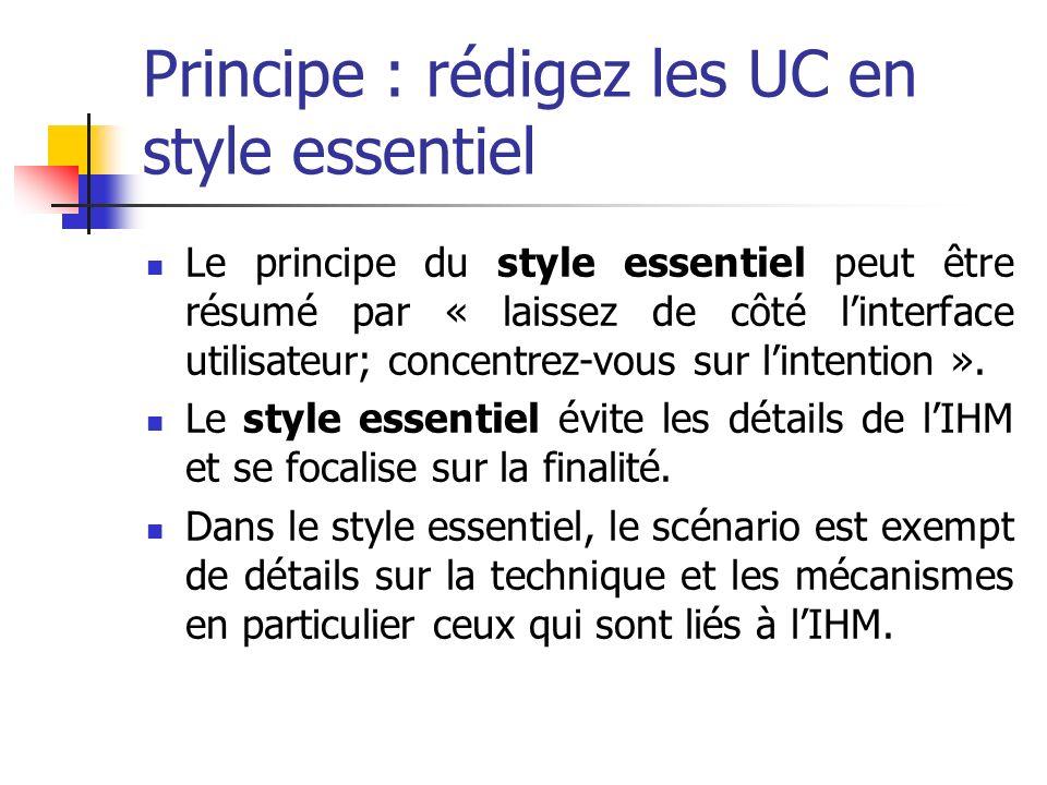 Principe : rédigez les UC en style essentiel Le principe du style essentiel peut être résumé par « laissez de côté linterface utilisateur; concentrez-vous sur lintention ».
