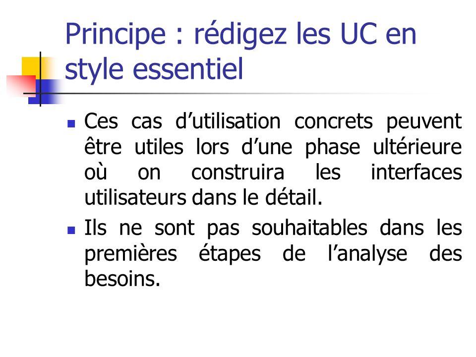 Principe : rédigez les UC en style essentiel Ces cas dutilisation concrets peuvent être utiles lors dune phase ultérieure où on construira les interfa