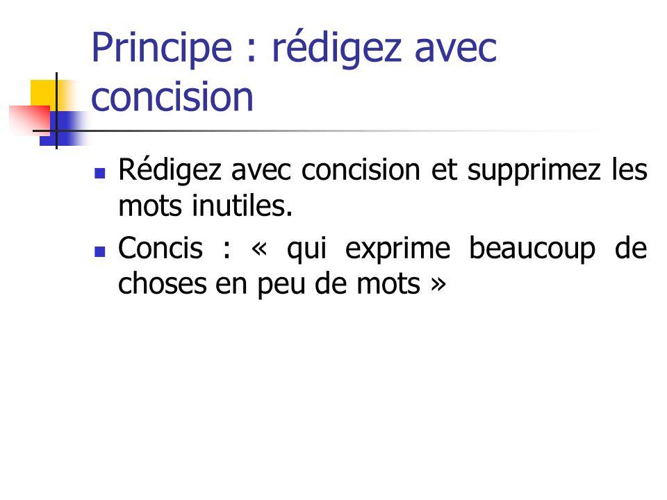 Principe : rédigez avec concision Rédigez avec concision et supprimez les mots inutiles.