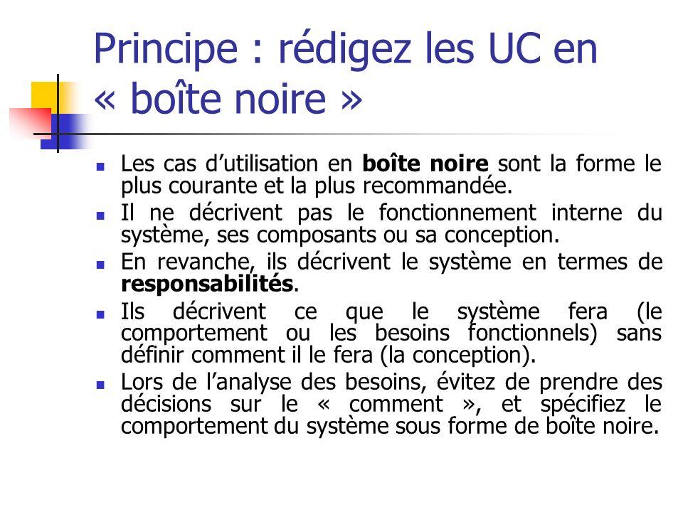 Principe : rédigez les UC en « boîte noire » Les cas dutilisation en boîte noire sont la forme le plus courante et la plus recommandée.