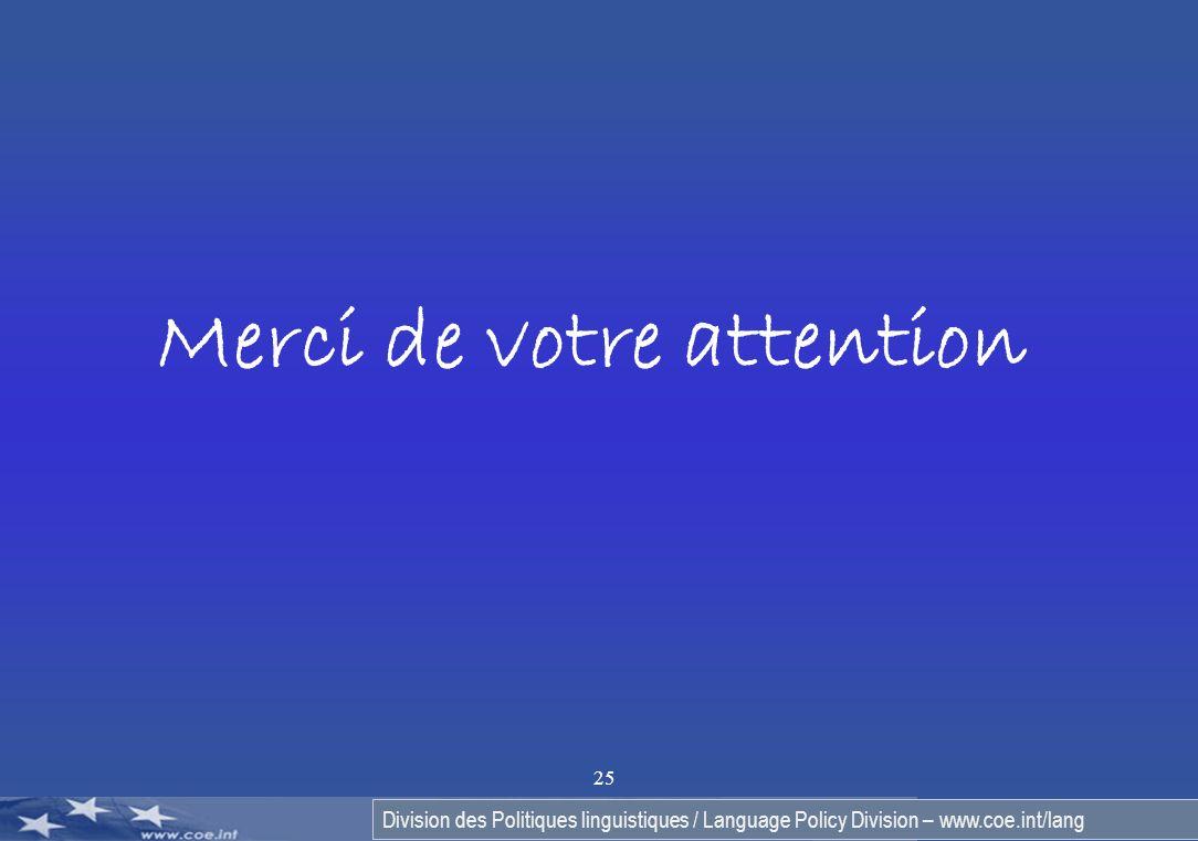 Division des Politiques linguistiques / Language Policy Division – www.coe.int/lang 25 Merci de votre attention