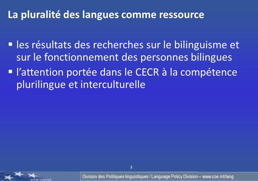 Division des Politiques linguistiques / Language Policy Division – www.coe.int/lang 5 La pluralité des langues comme ressource les résultats des recherches sur le bilinguisme et sur le fonctionnement des personnes bilingues lattention portée dans le CECR à la compétence plurilingue et interculturelle