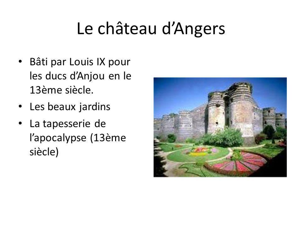 Le château dAngers Bâti par Louis IX pour les ducs dAnjou en le 13ème siècle. Les beaux jardins La tapesserie de lapocalypse (13ème siècle)