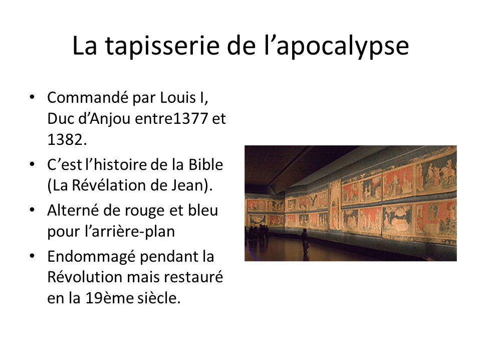 La tapisserie de lapocalypse Commandé par Louis I, Duc dAnjou entre1377 et 1382. Cest lhistoire de la Bible (La Révélation de Jean). Alterné de rouge