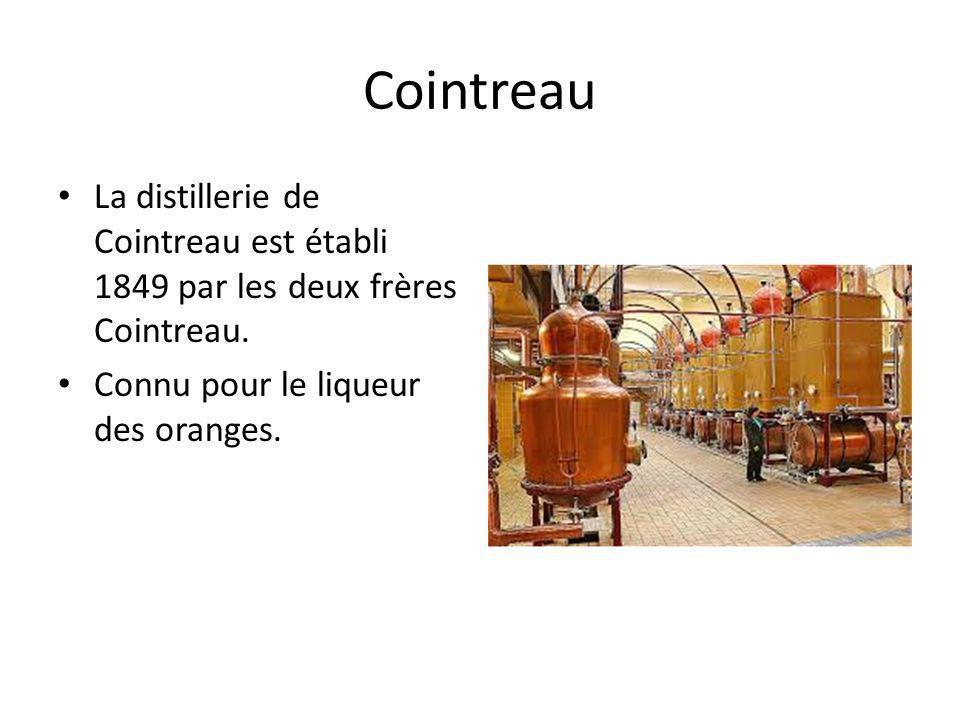 Cointreau La distillerie de Cointreau est établi 1849 par les deux frères Cointreau. Connu pour le liqueur des oranges.