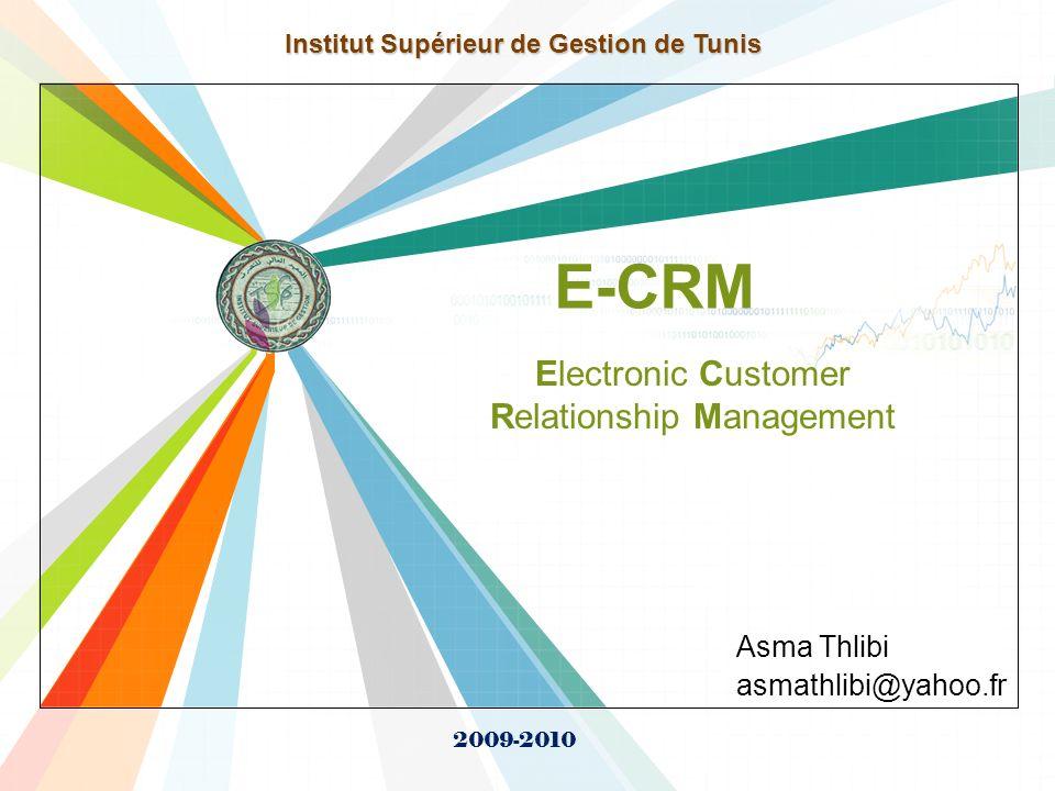 L/O/G/O www.themegallery.com E-CRM Asma Thlibi asmathlibi@yahoo.fr Institut Supérieur de Gestion de Tunis 2009-2010 Electronic Customer Relationship M