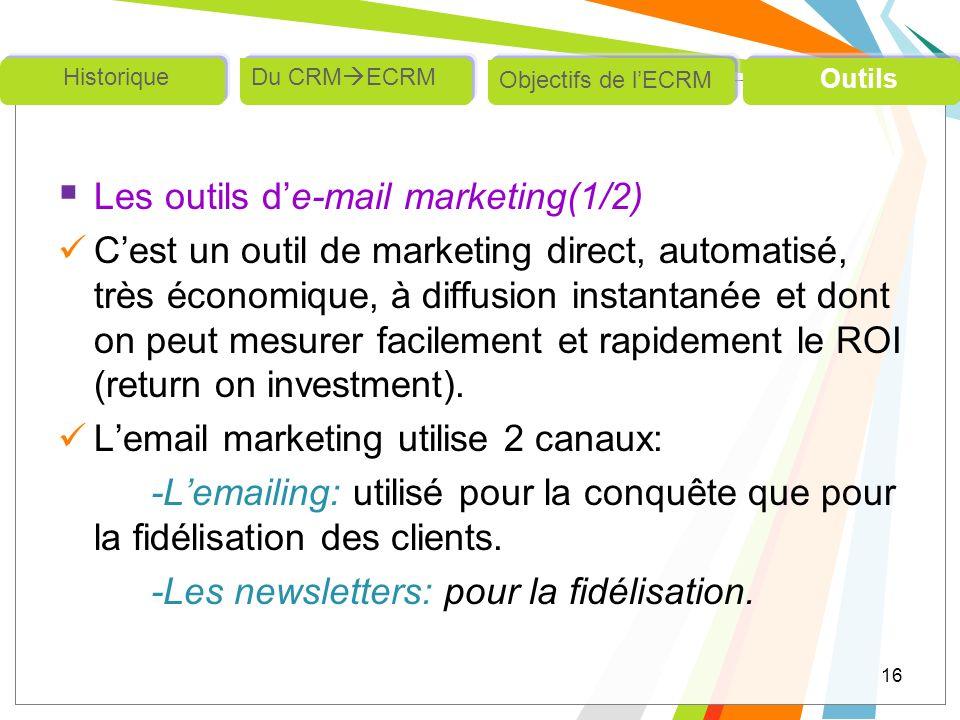 Les outils de-mail marketing(1/2) Cest un outil de marketing direct, automatisé, très économique, à diffusion instantanée et dont on peut mesurer faci