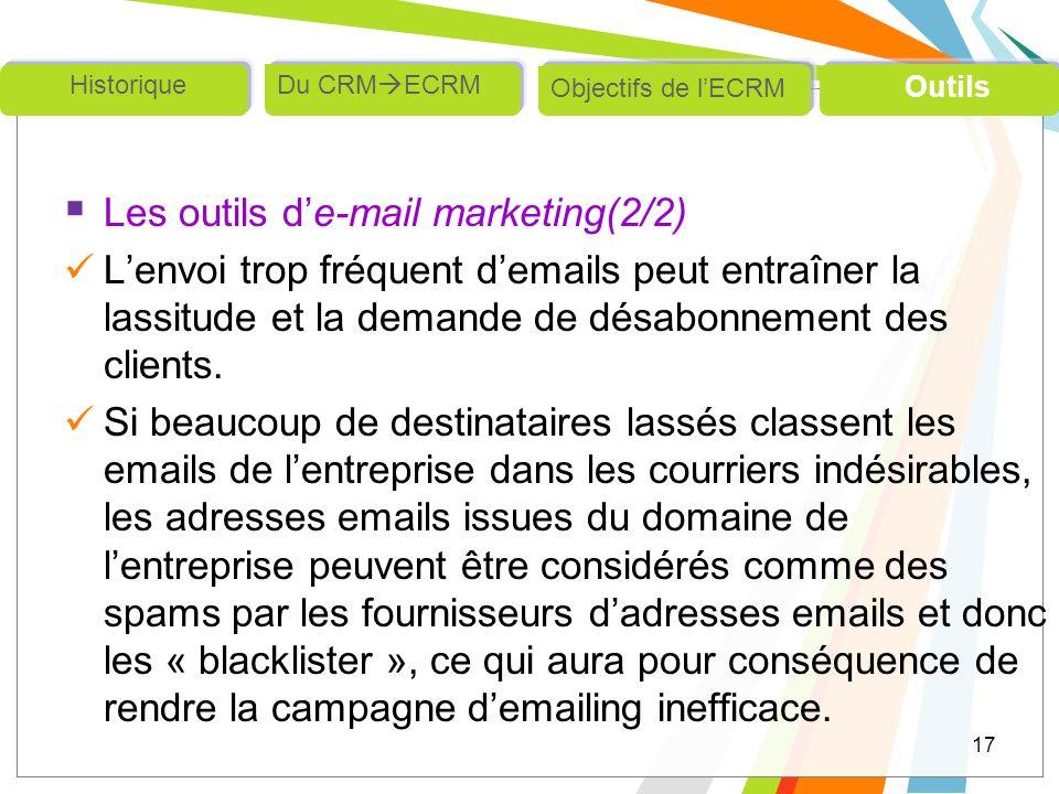 Les outils de-mail marketing(2/2) Lenvoi trop fréquent demails peut entraîner la lassitude et la demande de désabonnement des clients. Si beaucoup de