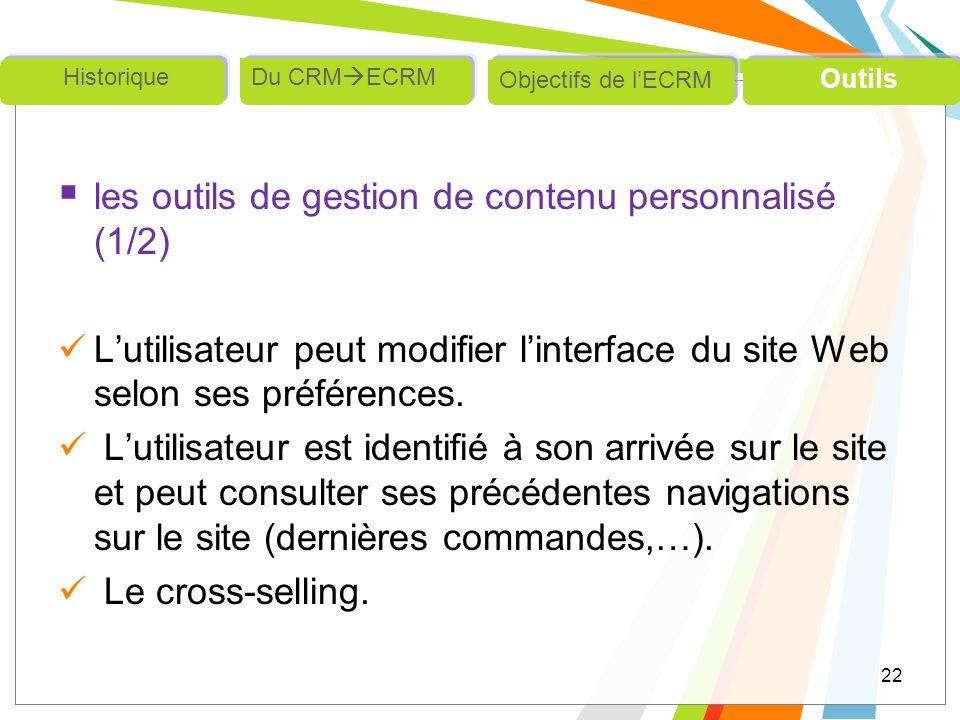 les outils de gestion de contenu personnalisé (1/2) Lutilisateur peut modifier linterface du site Web selon ses préférences. Lutilisateur est identifi