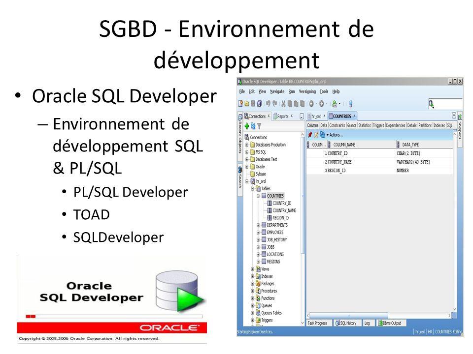 SGBD - Environnement de développement Oracle SQL Developer – Environnement de développement SQL & PL/SQL PL/SQL Developer TOAD SQLDeveloper