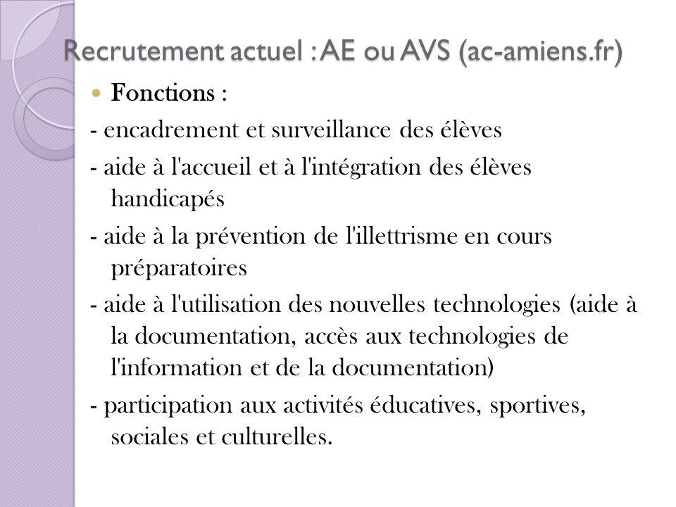Recrutement actuel : AE ou AVS (ac-amiens.fr) Fonctions : - encadrement et surveillance des élèves - aide à l'accueil et à l'intégration des élèves ha