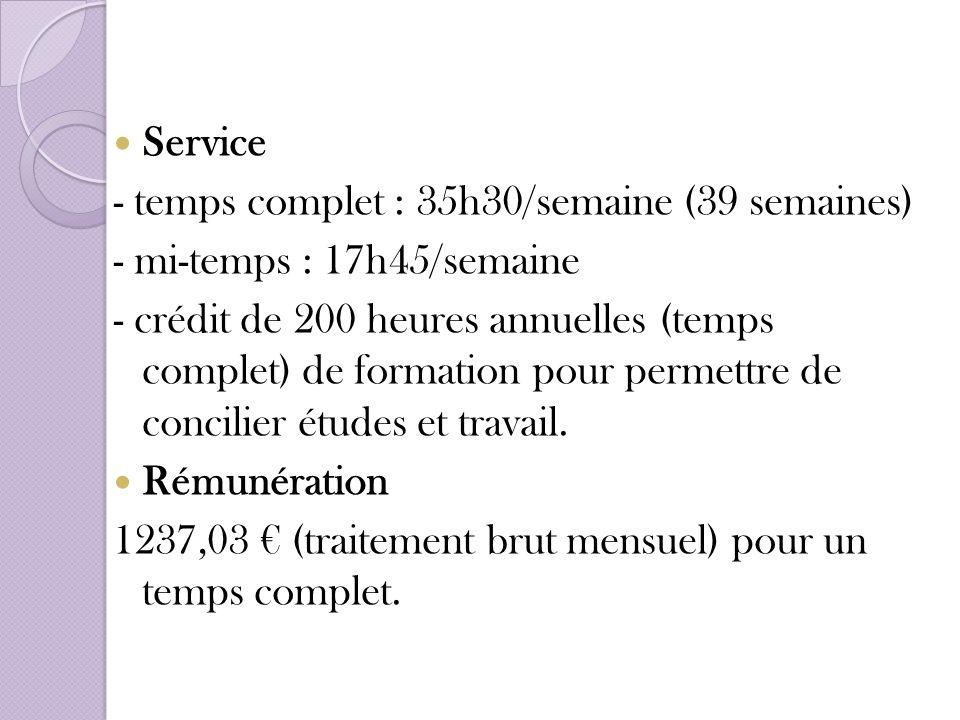 Service - temps complet : 35h30/semaine (39 semaines) - mi-temps : 17h45/semaine - crédit de 200 heures annuelles (temps complet) de formation pour pe