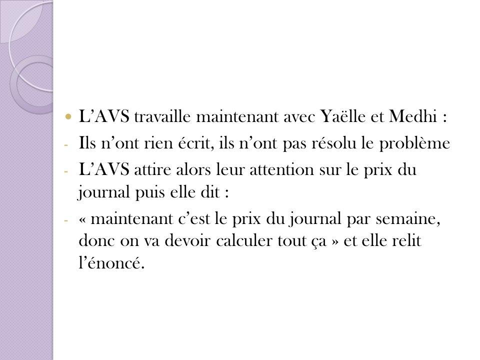 LAVS travaille maintenant avec Yaëlle et Medhi : - Ils nont rien écrit, ils nont pas résolu le problème - LAVS attire alors leur attention sur le prix