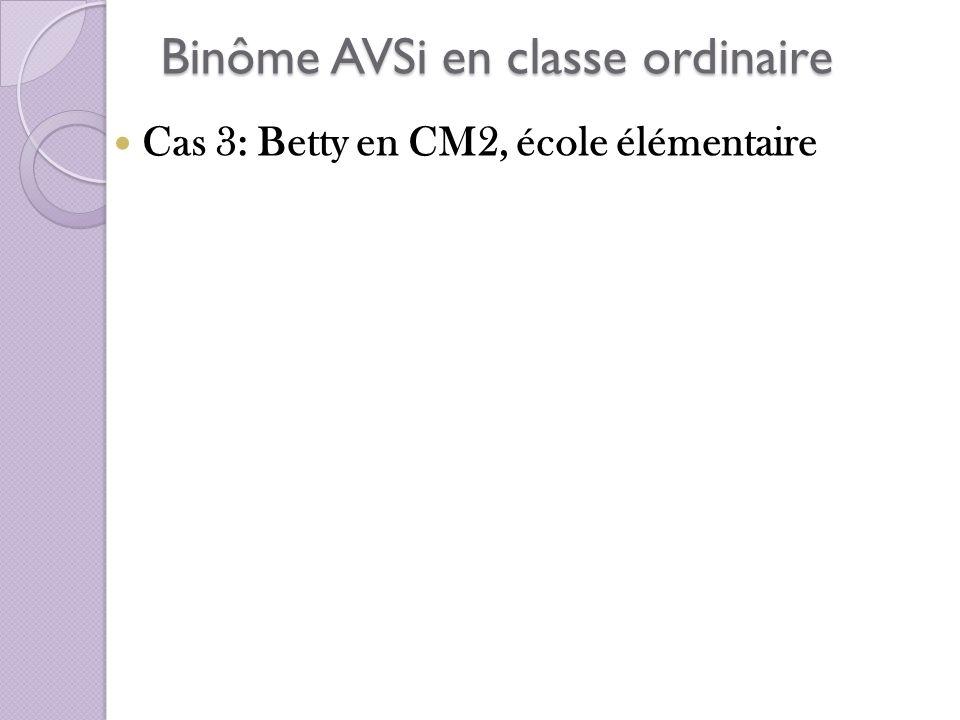 Binôme AVSi en classe ordinaire Cas 3: Betty en CM2, école élémentaire