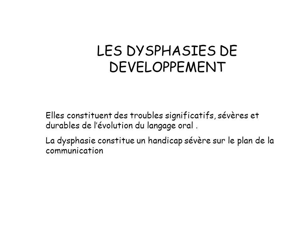 LES DYSPHASIES DE DEVELOPPEMENT Elles constituent des troubles significatifs, sévères et durables de lévolution du langage oral.