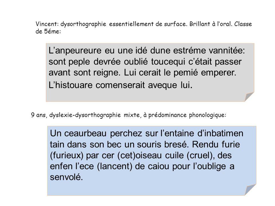 Vincent: dysorthographie essentiellement de surface.
