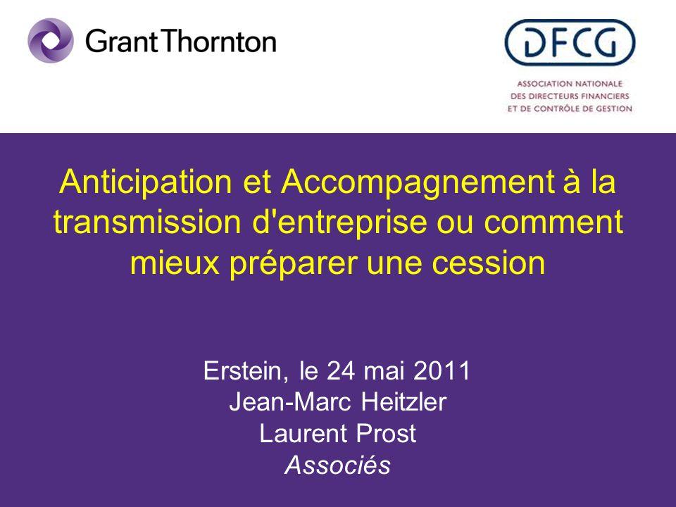Anticipation et Accompagnement à la transmission d'entreprise ou comment mieux préparer une cession Erstein, le 24 mai 2011 Jean-Marc Heitzler Laurent