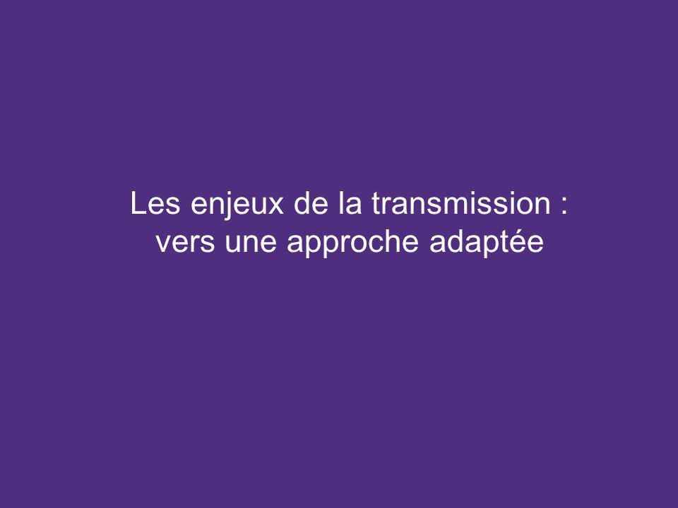 Les enjeux de la transmission : vers une approche adaptée