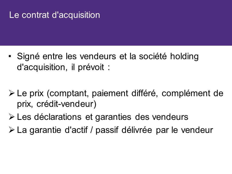 Le contrat d'acquisition Signé entre les vendeurs et la société holding d'acquisition, il prévoit : Le prix (comptant, paiement différé, complément de