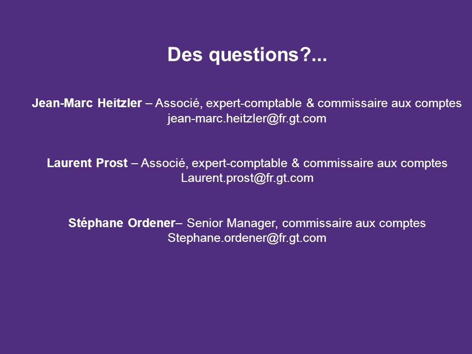 Des questions?... Jean-Marc Heitzler – Associé, expert-comptable & commissaire aux comptes jean-marc.heitzler@fr.gt.com Laurent Prost – Associé, exper