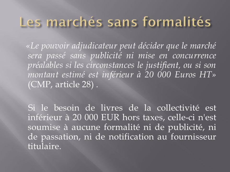 «Le pouvoir adjudicateur peut décider que le marché sera passé sans publicité ni mise en concurrence préalables si les circonstances le justifient, ou si son montant estimé est inférieur à 20 000 Euros HT» (CMP, article 28).