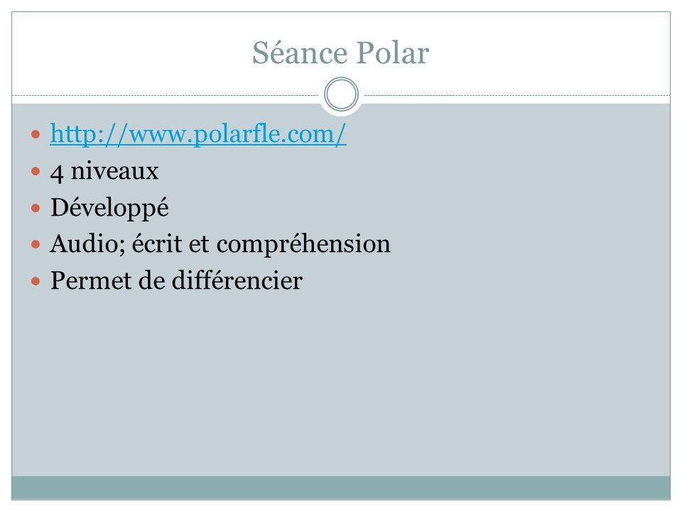Séance Polar http://www.polarfle.com/ 4 niveaux Développé Audio; écrit et compréhension Permet de différencier
