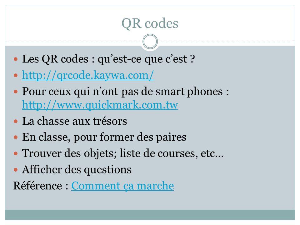 QR codes Les QR codes : quest-ce que cest ? http://qrcode.kaywa.com/ Pour ceux qui nont pas de smart phones : http://www.quickmark.com.tw http://www.q