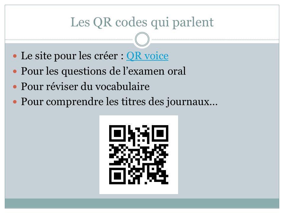 Les QR codes qui parlent Le site pour les créer : QR voiceQR voice Pour les questions de lexamen oral Pour réviser du vocabulaire Pour comprendre les