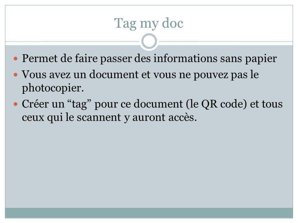 Tag my doc Permet de faire passer des informations sans papier Vous avez un document et vous ne pouvez pas le photocopier. Créer un tag pour ce docume