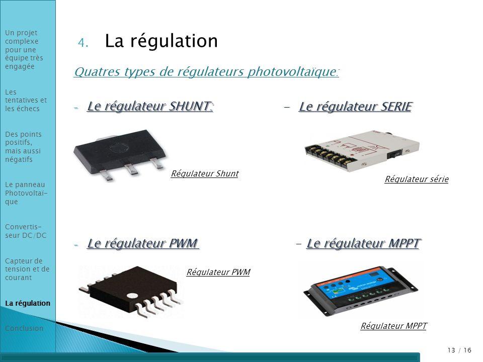 Quatres types de régulateurs photovoltaïque: - Le régulateur SHUNT: - Le régulateur PWM Le régulateur MPPT - Le régulateur PWM - Le régulateur MPPT 4.