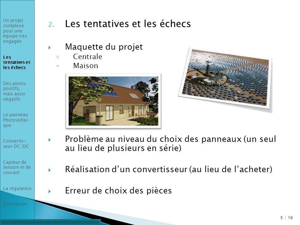 2. Les tentatives et les échecs Maquette du projet Centrale Maison Problème au niveau du choix des panneaux (un seul au lieu de plusieurs en série) Ré