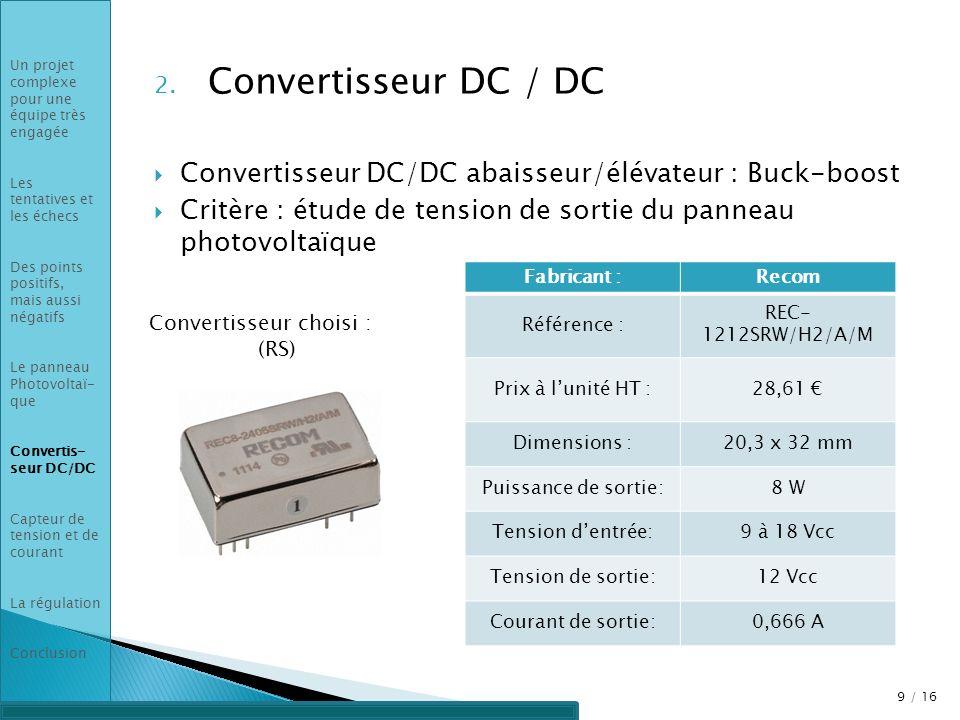 2. Convertisseur DC / DC Convertisseur DC/DC abaisseur/élévateur : Buck-boost Critère : étude de tension de sortie du panneau photovoltaïque 9 / 16 Un