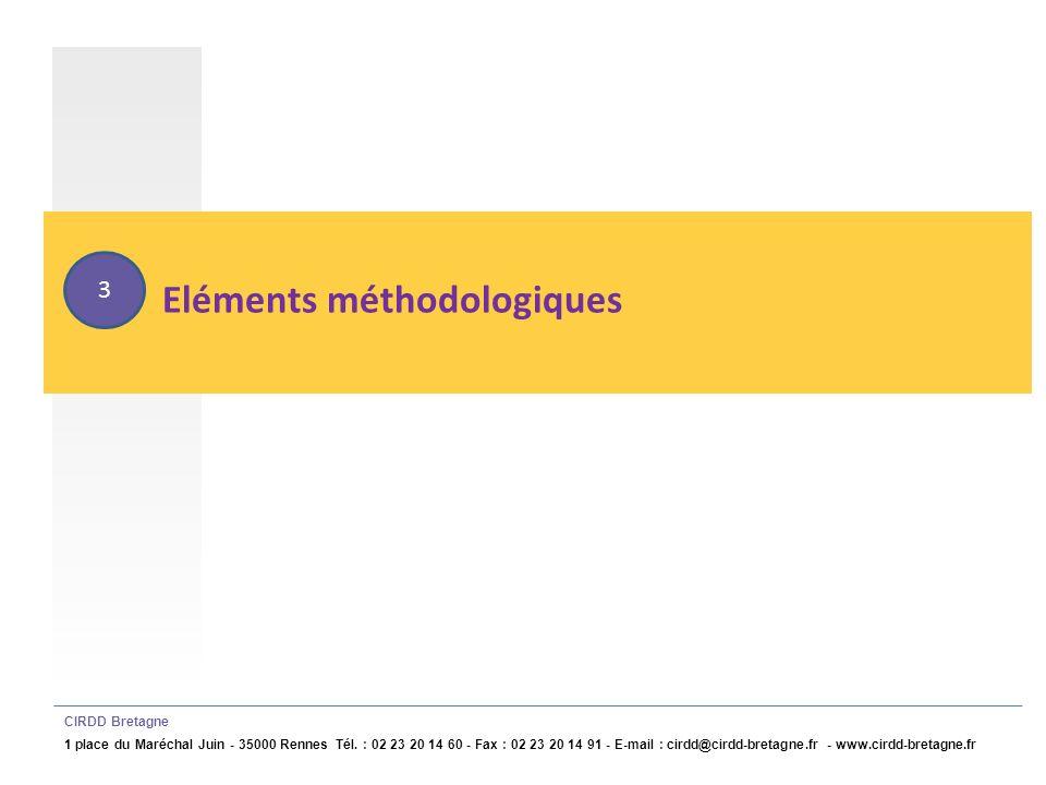 Eléments méthodologiques CIRDD Bretagne 1 place du Maréchal Juin - 35000 Rennes Tél.