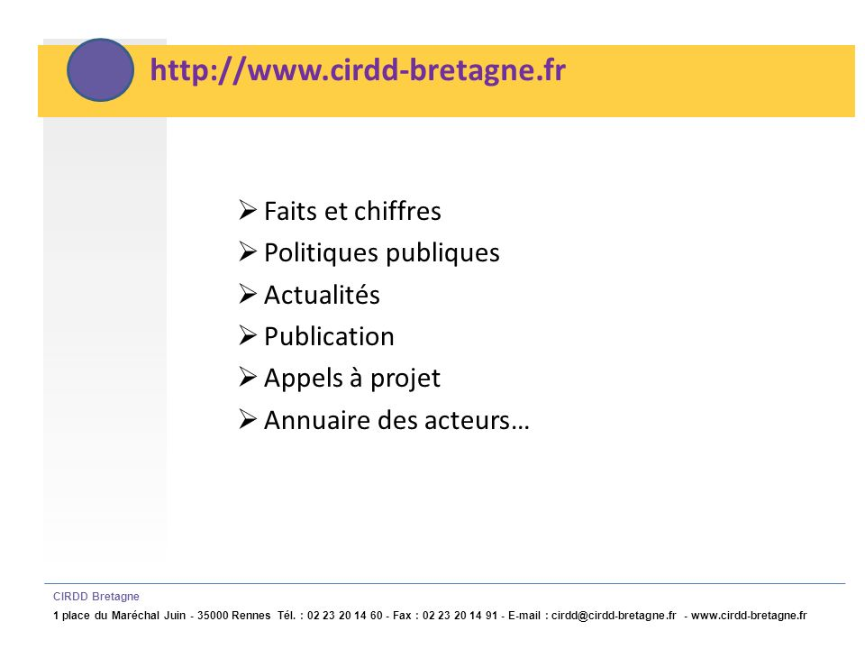 http://www.cirdd-bretagne.fr CIRDD Bretagne 1 place du Maréchal Juin - 35000 Rennes Tél. : 02 23 20 14 60 - Fax : 02 23 20 14 91 - E-mail : cirdd@cird