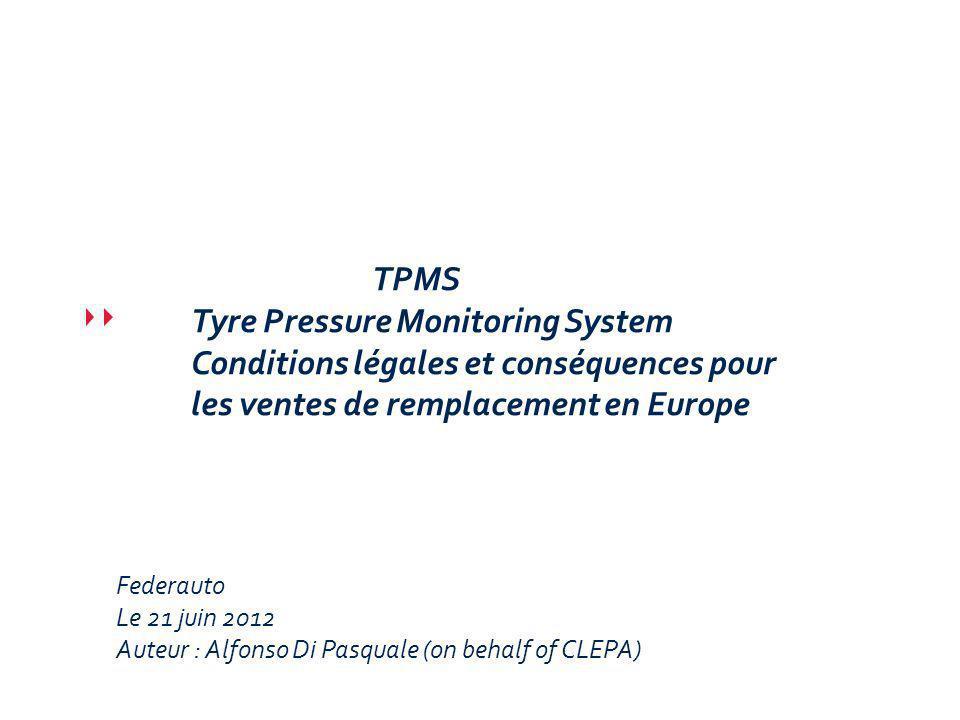 TPMS Tyre Pressure Monitoring System Conditions légales et conséquences pour les ventes de remplacement en Europe Federauto Le 21 juin 2012 Auteur : Alfonso Di Pasquale (on behalf of CLEPA)