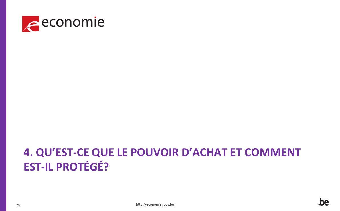 20 4. QUEST-CE QUE LE POUVOIR DACHAT ET COMMENT EST-IL PROTÉGÉ? http://economie.fgov.be 20