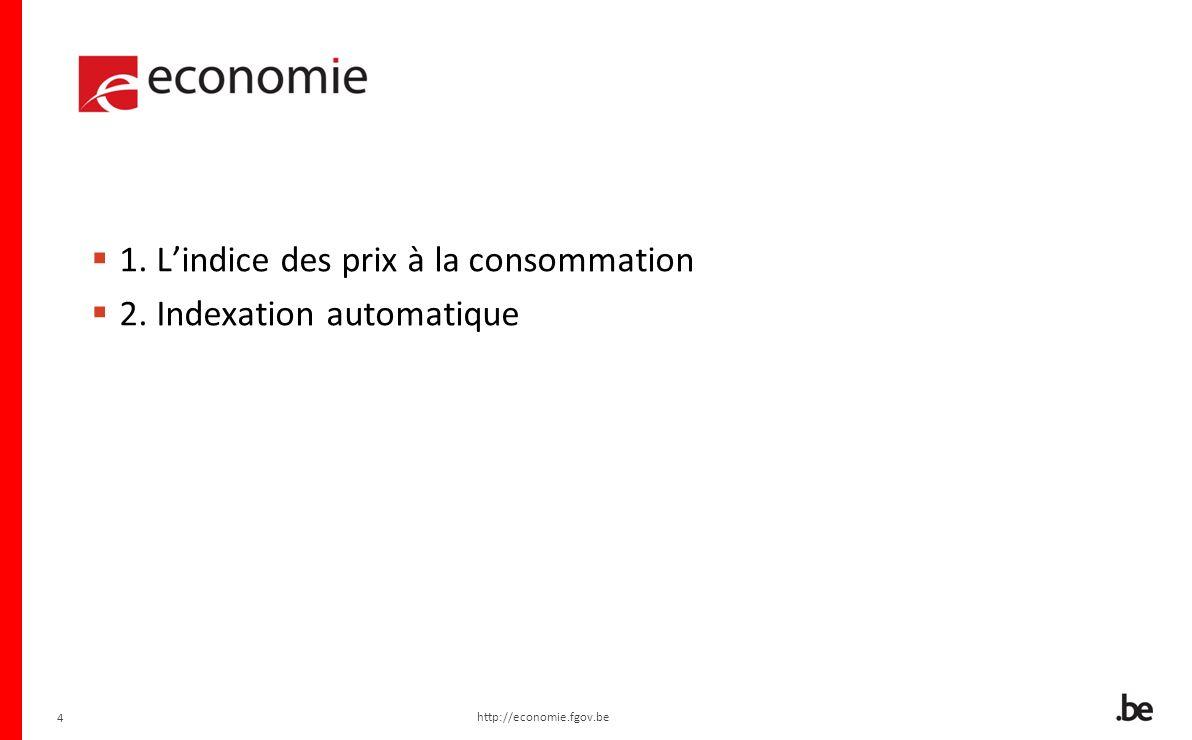 4 1. Lindice des prix à la consommation 2. Indexation automatique http://economie.fgov.be