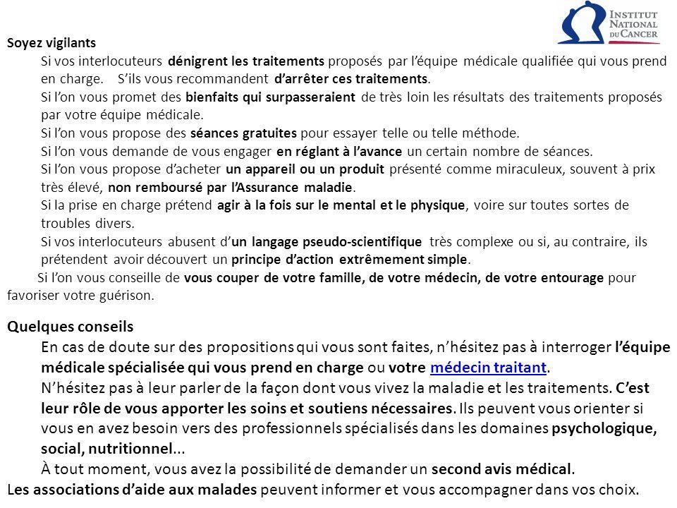 Soyez vigilants Si vos interlocuteurs dénigrent les traitements proposés par léquipe médicale qualifiée qui vous prend en charge.