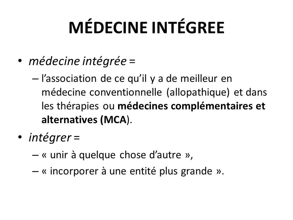 MÉDECINE INTÉGREE médecine intégrée = – lassociation de ce quil y a de meilleur en médecine conventionnelle (allopathique) et dans les thérapies ou mé