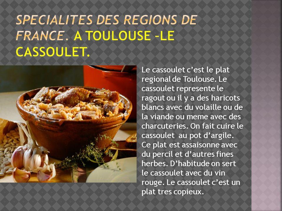 Le cassoulet cest le plat regional de Toulouse. Le cassoulet represente le ragout ou il y a des haricots blancs avec du volaille ou de la viande ou me