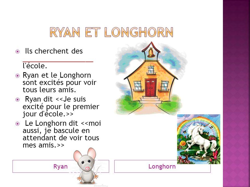 RyanLonghorn Ils cherchent des __________________ l école.